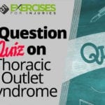 7 Question Quiz on Thoracic Outlet Syndrome