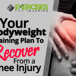 Your Bodyweight Training Plan To Recover From A Knee Injury