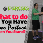 What to do If You Have Poor Posture when You Stand