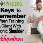 3 Keys to Remember when Training a Client with Chronic Shoulder Subluxations