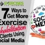 17 Ways to Get More Exercise Rehabilitation Clients Using Social Media