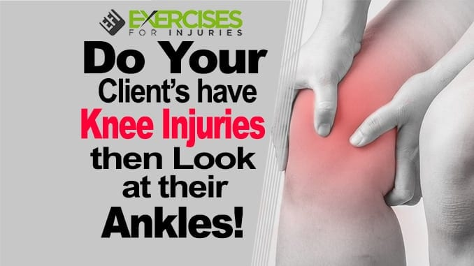Do Your Client's Have Knee Injuries Then Look at their Ankles! (Eric Cressey)