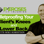 Bulletproofing Your Clients Knees and Lower Back with Mike Robertson