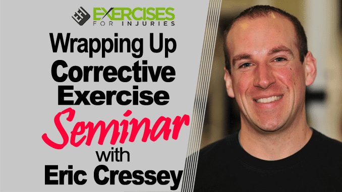 Wrapping Up Corrective Exercise Seminar with Eric Cressey