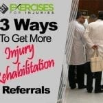 3 Ways to Get More Injury Rehabilitation Referrals