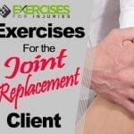 Exercises for the Joint Replacement Client