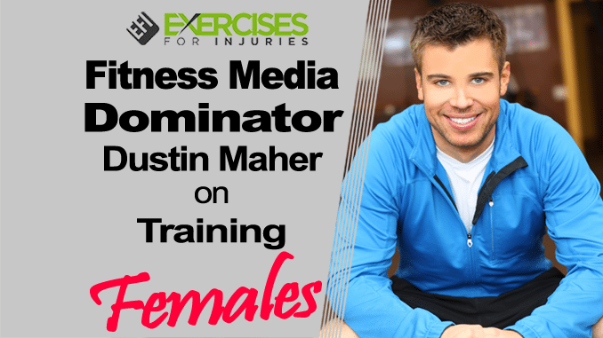 Fitness Media Dominator Dustin Maher on Training Females copy