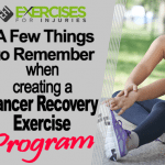 A Few Things to Remember when Creating a Cancer Recovery Exercise Program?