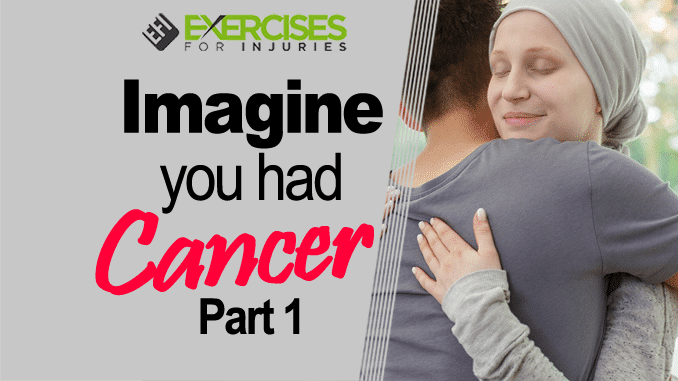 Imagine you had cancer part 1