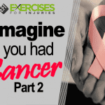Imagine You Had Cancer – Part 2