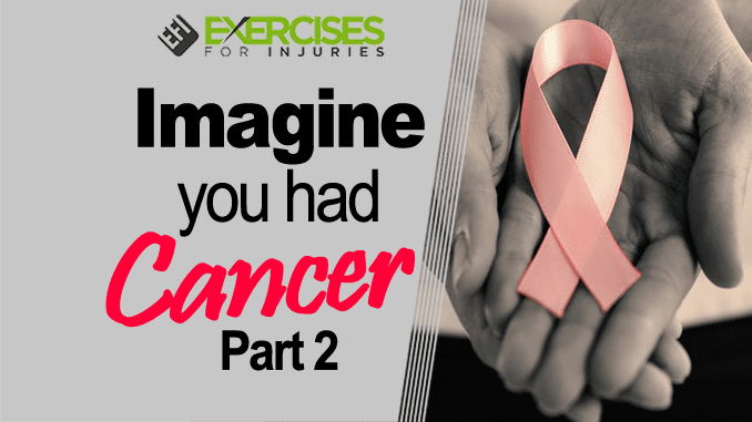 Imagine you had cancer part 2