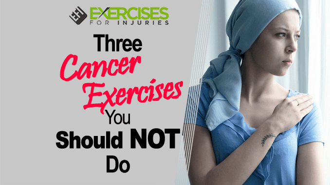 Three Cancer Exercises You Should NOT Do