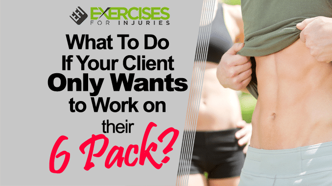 What To Do If Your Client Only Wants to Work on Their 6 Pack