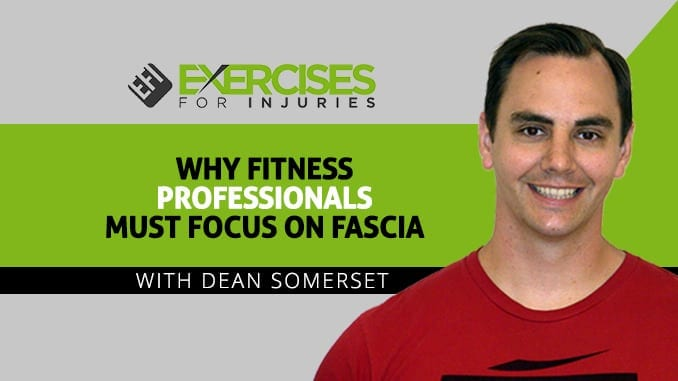 Why Fitness Professionals Must Focus on Fascia with Dean Somerset