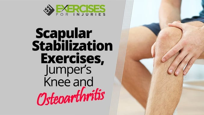 Scapular Stabilization Exercises, Jumper's Knee and Osteoarthritis