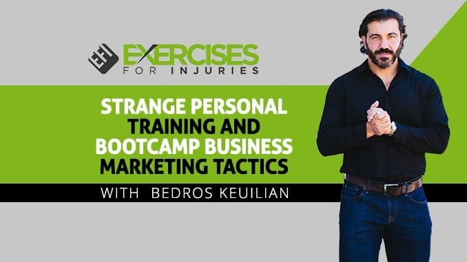 Strange Personal Training and Bootcamp Business Marketing Tactics with Bedros Keuilian