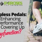 Clipless Pedals: Enhancing Performance or Covering Up Dysfunction?