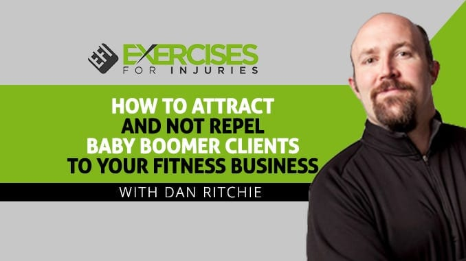 How to Attract and Not Repel Baby Boomer Clients to Your Fitness Business with Dan Ritchie
