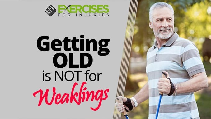 Getting OLD is NOT for Weaklings