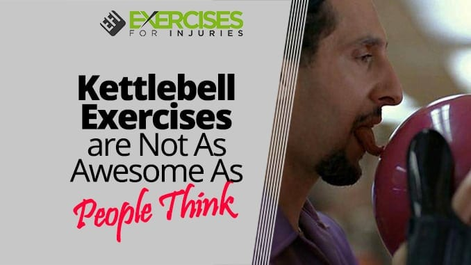 Kettlebell Exercises are Not As Awesome As People Think