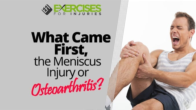 What Came First, the Meniscus Injury or Osteoarthritis