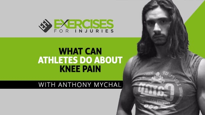 What Can Athletes Do About Knee Pain with Anthony Mychal