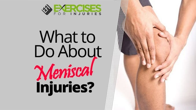 What to Do About Meniscal Injuries