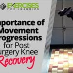 Importance of Movement Progressions for Post Surgery Knee Recovery
