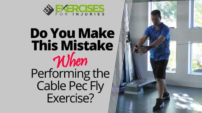Do You Make This Mistake When Performing the Cable Pec Fly Exercise