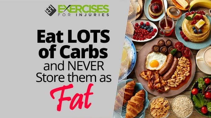Eat LOTS of Carbs and NEVER Store them as Fat