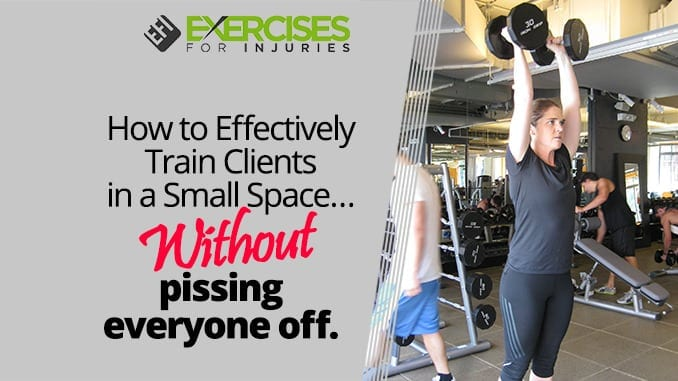 How to Effectively Train Clients in a Small Space… Without pissing everyone off