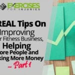 5 REAL Tips On Improving Your Fitness Business, Helping More People and Making More Money – Part 1