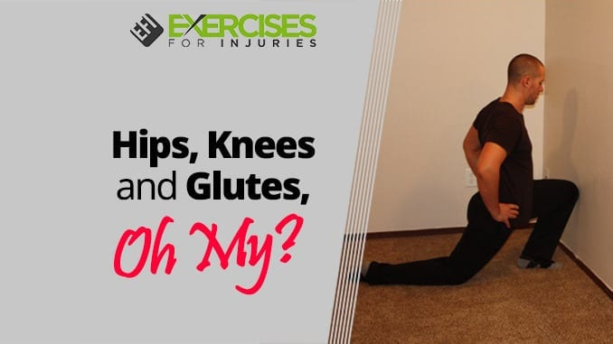 Hips, Knees and Glutes, Oh My