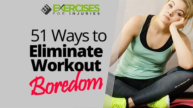 51 Ways to Eliminate Workout Boredom