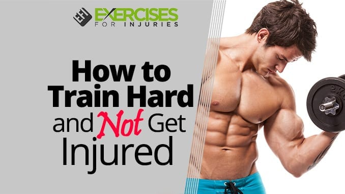 How to Train Hard and Not Get Injured