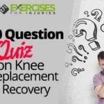 10 Question Quiz on Knee Replacement Recovery