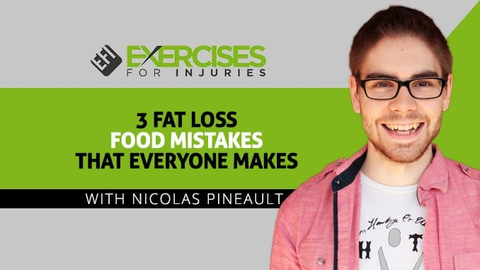 3 Fat Loss Food Mistakes that Everyone Makes with Nicolas Pineault
