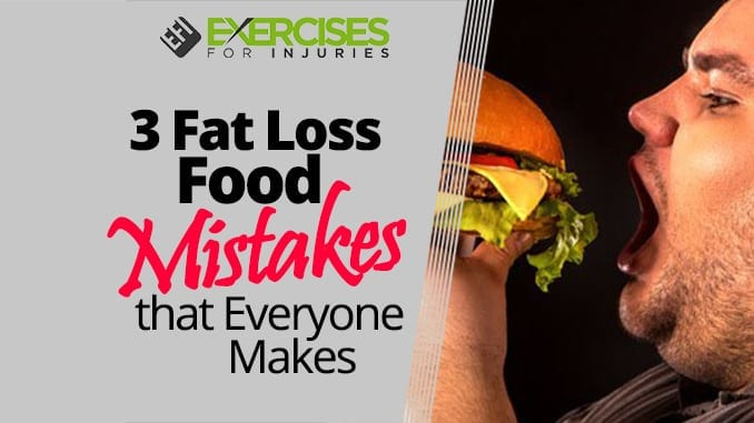 3 Fat Loss Food Mistakes that Everyone Makes