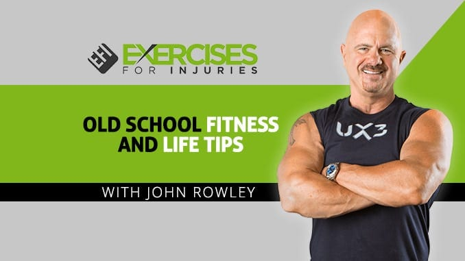 Old School Fitness and Life Tips with John Rowley