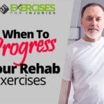 When To Progress Your Rehab Exercises