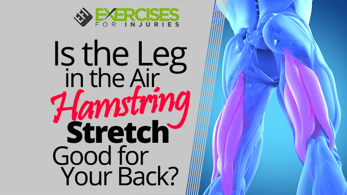 Is the Leg in the Air Hamstring Stretch Good for Your Back