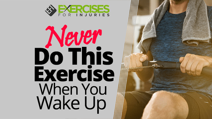 NEVER do this exercise when you wake up