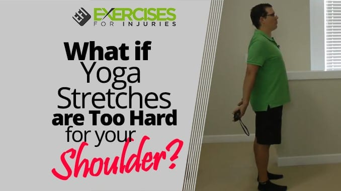 What if Yoga Stretches are Too Hard for your Shoulder