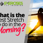 What is the Best Stretch to do in the Morning?