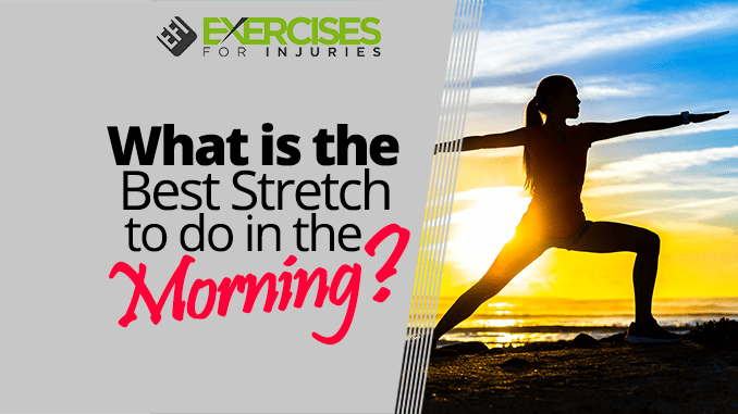 What is the Best Stretch to do in the Morning
