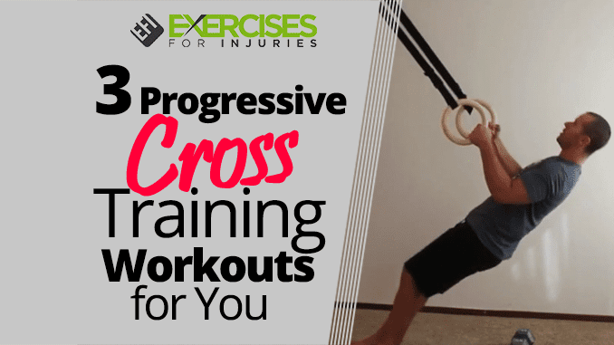 3 Progressive Cross Training Workouts for You