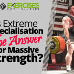 Is Extreme Specialisation The Answer For Massive Strength?