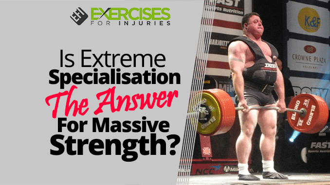 Is Extreme Specialisation The Answer For Massive Strength
