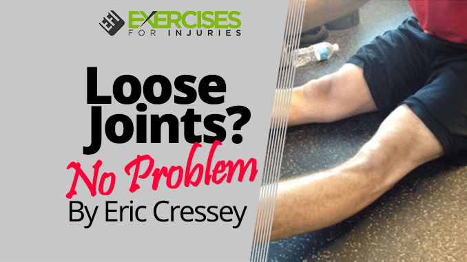 Loose Joints No Problem By Eric Cressey