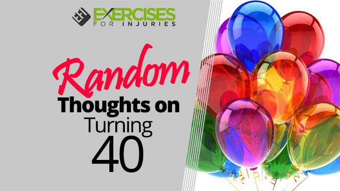 Random Thoughts on Turning 40
